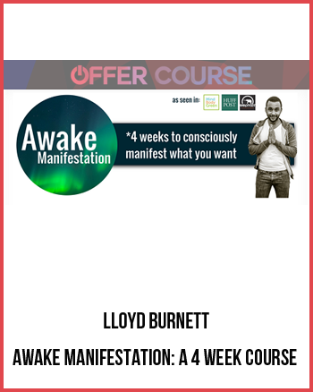 Lloyd Burnett – Awake Manifestation: a 4 week course