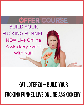 Kat Loterzo – Build Your Fucking Funnel Live Online Asskickery