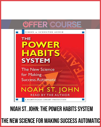 Noah St. John: The Power Habits System – The New Science for Making Success Automatic