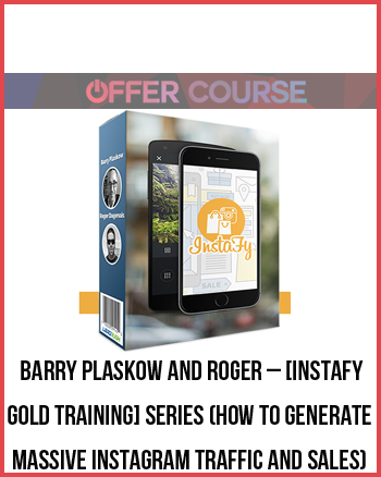 Barry Plaskow and Roger – [Instafy Gold Training] Series (How To Generate Massive Instagram Traffic And Sales)