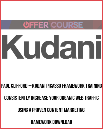 Paul Clifford – Kudani PICASSO Framework Training – Consistently Increase Your Organic Web Traffic Using A Proven Content Marketing Framework Download