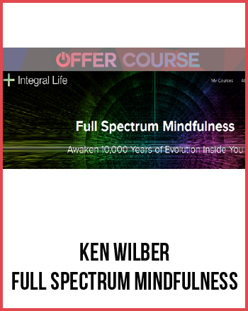 Ken Wilber – Full Spectrum Mindfulness