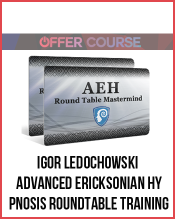 Igor Ledochowski – Advanced Ericksonian Hypnosis Roundtable Training