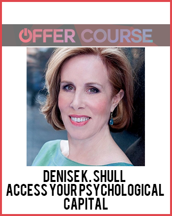 Denise K. Shull – Access Your Psychological Capital