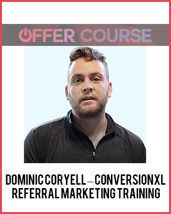 Dominic Coryell – Conversionxl – Referral Marketing Training