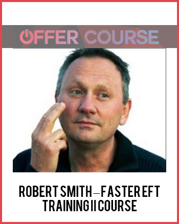 Robert Smith – Faster EFT- Training II Course
