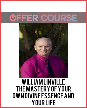 William Linville - The Mastery of Your Own Divine Essence and Your Life