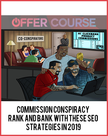 Commission Conspiracy – Rank and Bank With These SEO Strategies in 2019