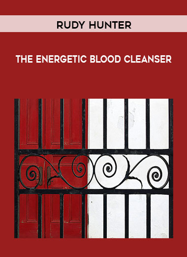Rudy Hunter – The Energetic Blood Cleanser