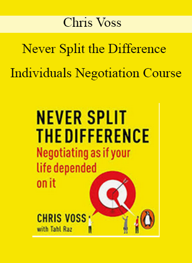Chris Voss – Never Split the Difference Individuals Negotiation Course