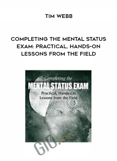 Completing the Mental Status Exam: Practical, Hands-On Lessons from the Field – Tim Webb