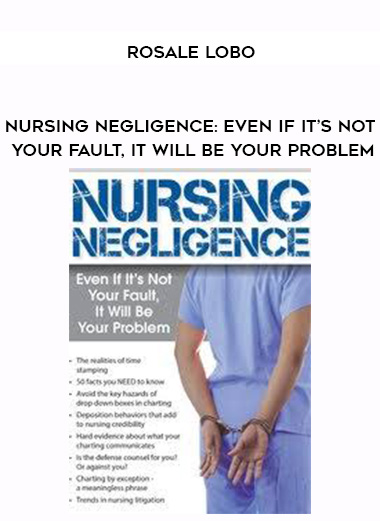 Nursing Negligence: Even If It's Not Your Fault, It Will Be Your Problem – Rosale Lobo
