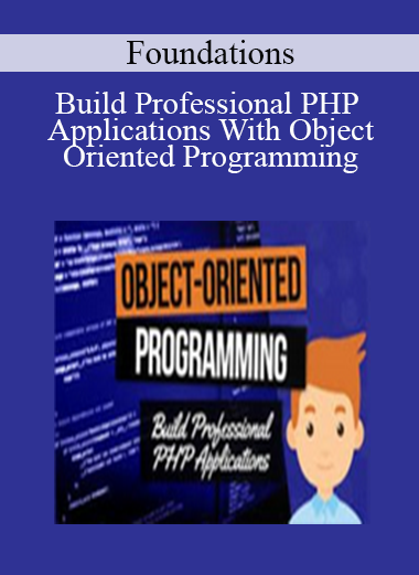 Foundations- Build Professional PHP Applications With Object-Oriented Programming