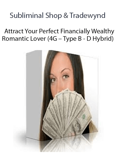 Subliminal Shop & Tradewynd - Attract Your Perfect Financially Wealthy Romantic Lover (4G – Type B - D Hybrid)
