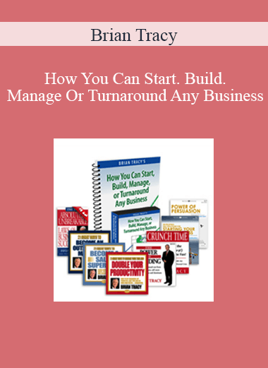 Brian Tracy – How You Can Start. Build. Manage Or Turnaround Any Business
