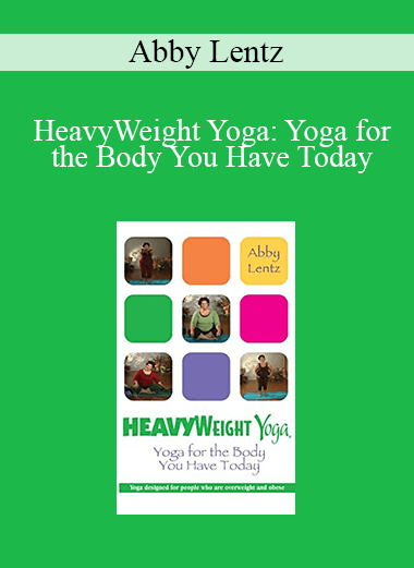 Abby Lentz - HeavyWeight Yoga: Yoga for the Body You Have Today