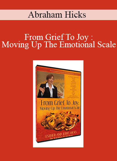 Abraham Hicks - From Grief To Joy : Moving Up The Emotional Scale