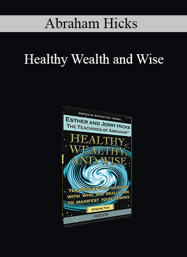 Abraham Hicks - Healthy Wealth and Wise