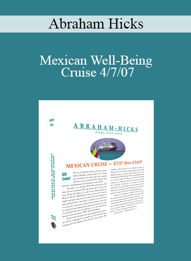 Abraham Hicks - Mexican Well-Being Cruise 4/7/07