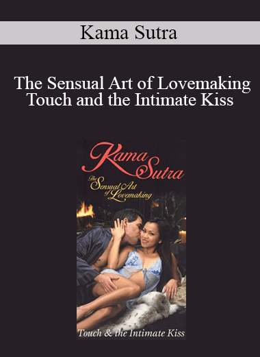 Kama Sutra - The Sensual Art of Lovemaking - Touch and the Intimate Kiss