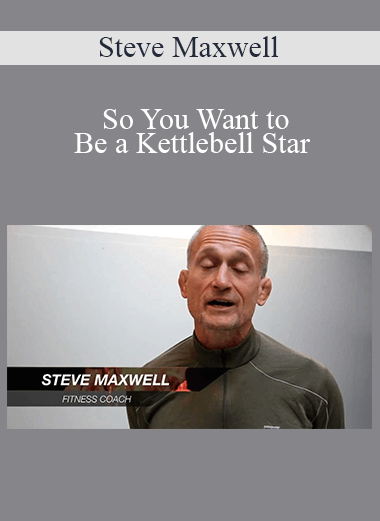 Steve Maxwell - So You Want to Be a Kettlebell Star