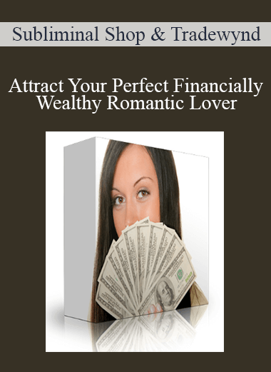 Subliminal Shop & Tradewynd - Attract Your Perfect Financially Wealthy Romantic Lover (4G - Type B/D Hybrid)