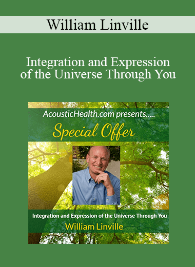 William Linville - Integration and Expression of the Universe Through You