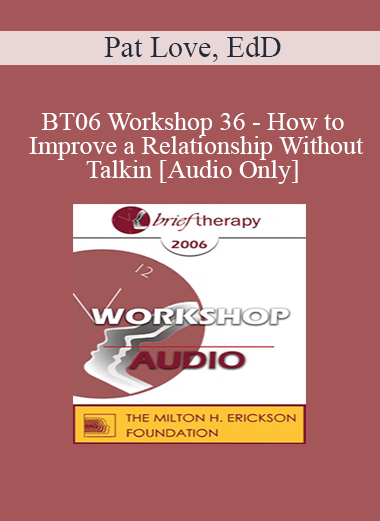 [Audio] BT06 Workshop 36 - How to Improve a Relationship Without Talking - Pat Love