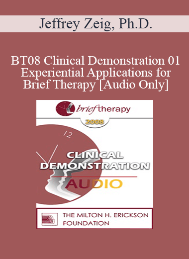 [Audio] BT08 Clinical Demonstration 01 - Experiential Applications for Brief Therapy - Jeffrey Zeig