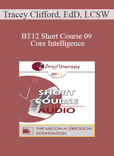 [Audio] BT12 Short Course 09 - Core Intelligence: The Centering Process - Tracey Clifford