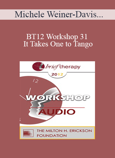 [Audio] BT12 Workshop 31 - It Takes One to Tango: Doing Couples Therapy with Individuals - Michele Weiner-Davis