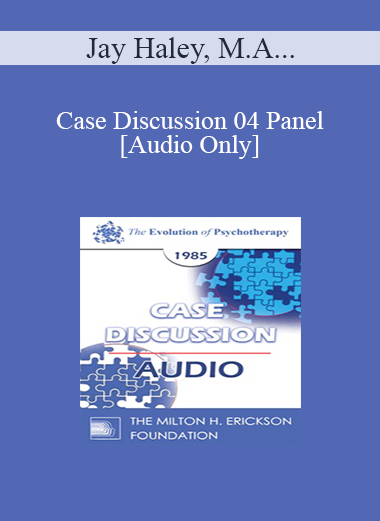 [Audio] Case Discussion 04 Panel - Jay Haley
