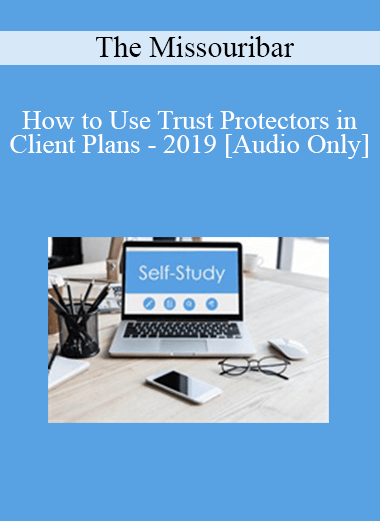 [Audio] The Missouribar - How to Use Trust Protectors in Client Plans - 2019