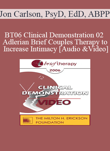 BT06 Clinical Demonstration 02 - Adlerian Brief Couples Therapy to Increase Intimacy - Jon Carlson