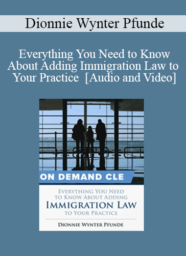 Trial Guides - Everything You Need to Know About Adding Immigration Law to Your Practice