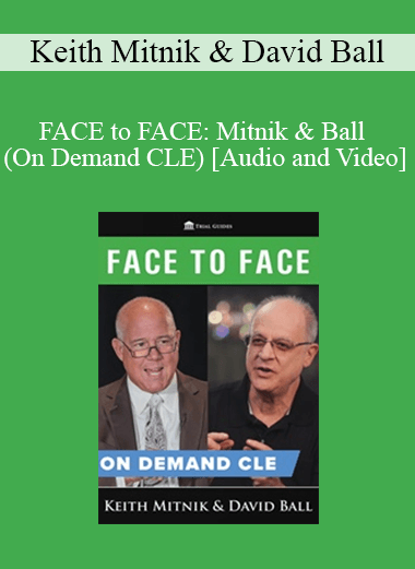 Trial Guides - FACE to FACE: Mitnik & Ball (On Demand CLE)