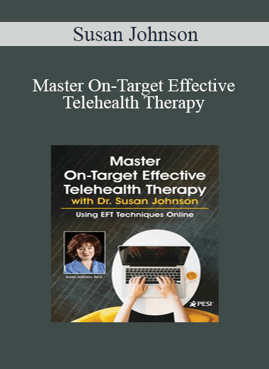 Susan Johnson - Master On-Target Effective Telehealth Therapy with Dr. Susan Johnson: Using EFT Techniques Online